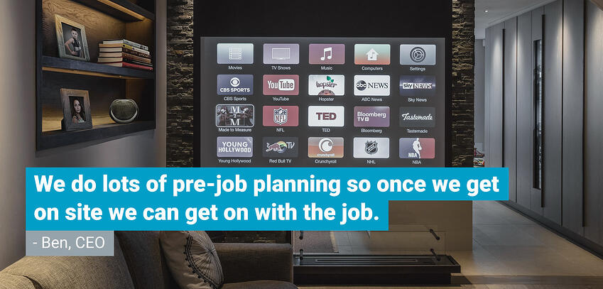 """A quote from Ben, CEO that says """"We do lots of pre-job planning so once we get on-site we can get on with the job"""". In the background is a large screen smart TV."""